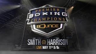 Smith vs Harrison PREVIEW: May 11, 2018 - PBC on Bounce