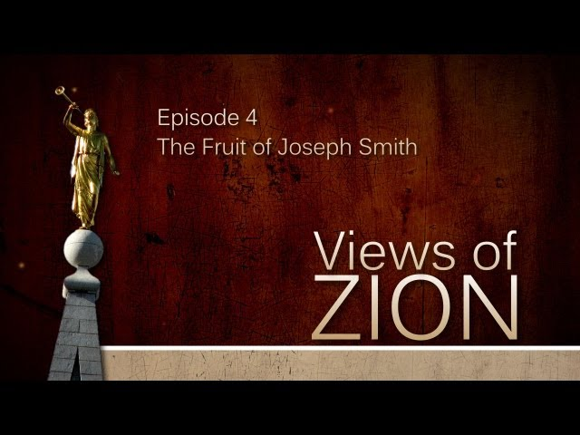 Views of Zion - The Fruit of Joseph Smith