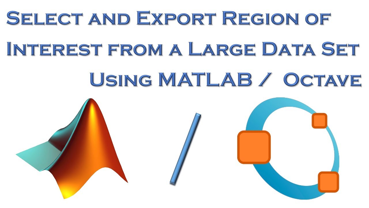 Select and Export Region of Interest (ROI) From a Large Data Set Using  MATLAB / Octave
