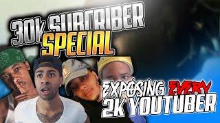 30K SUBSCRIBER SPECIAL!!! • EXPOSING EVERY 2K YOUTUBER! | NBA 2K17