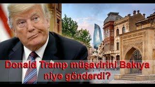 Donald Tramp müşavirini Bakıya niyə göndərdi?