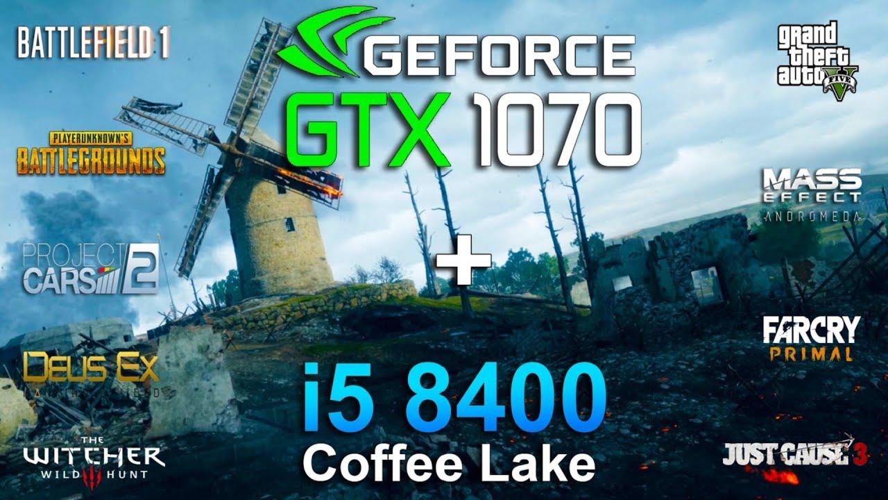 GTX 1070 + i5 8400 Test in 9 Games