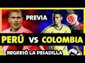 AMISTOSO PERÚ VS COLOMBIA - ANÁLISIS PREVIO - AMISTOSOS INTERNACIONALES 2019