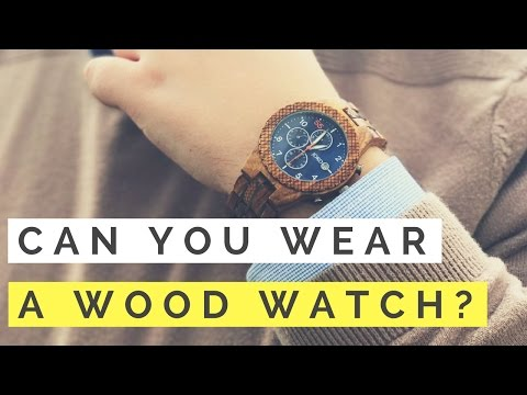 Wood Watches... Can You Wear Them?