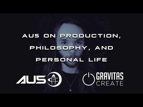 Au5 : Discussing Music Production, Philosophy, and Balancing a Personal Life