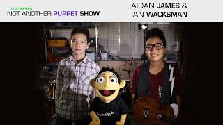 Not Another Puppet Show - Aidan James & Ian Wacksman