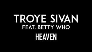 Video TROYE SIVAN feat. BETTY WHO | Heaven | Lyrics download MP3, 3GP, MP4, WEBM, AVI, FLV Maret 2018