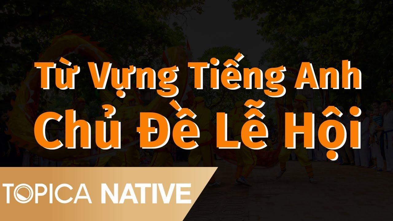 Từ Vựng Tiếng Anh Chủ Đề Lễ Hội – P2 | Topica Native