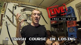 A Crash Course in Losing | Live From The Lair