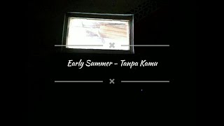 Download Early Summer - Tanpa Kamu / by resallrmdhn ( Cover )