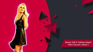 Demet Telli ft. Gökhan Küpeli - Tribin Olurum ( Remix )