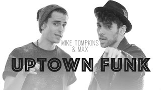 """Uptown Funk"" - Mark Ronson Ft. Bruno Mars (MAX & Mike Tompkins Cover)"