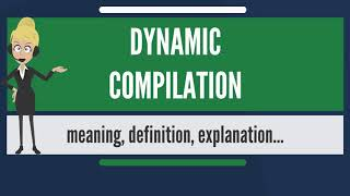What is DYNAMIC COMPILATION? What does DYNAMIC COMPILATION mean? DYNAMIC COMPILATION meaning