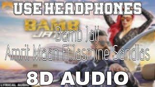 Bamb Jatt-Amrit Maan [8D AUDIO] Ft.Jasmine Sandlas | 8D Punjabi Songs