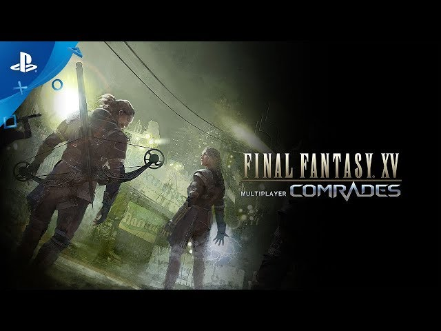 Final Fantasy XV Multiplayer: Comrades - Launch Trailer | PS4
