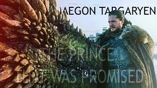 (GoT) Aegon Targaryen | The Prince That Was Promised