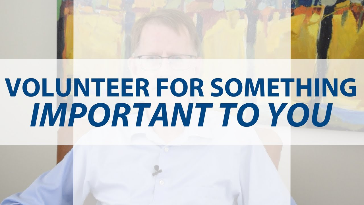 Volunteer for Something Important to You - YouTube