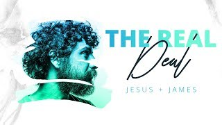 'The Real Deal' Series | Jesus and James