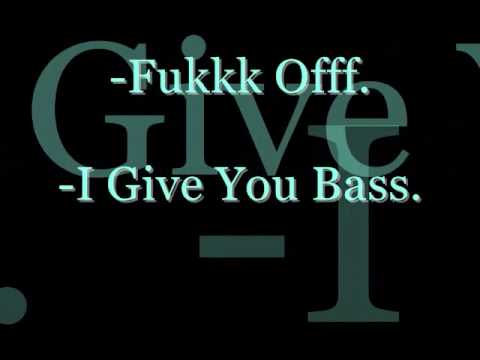 I Give You Bass.- Fukkk Offf. ┌∩┐(◣_◢)┌∩┐