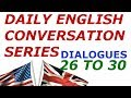 DAILY English Conversation Series : Dialogues 26 to 30