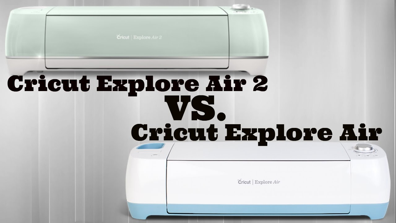 Cricut Explore Air 2 Vs. Cricut Explore Air - YouTube