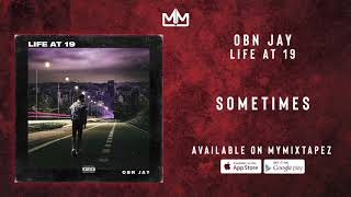 OBN Jay - Sometimes [Life At 19]