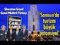 Sheraton: Samsun'da turizm potansiyeli yüksek!
