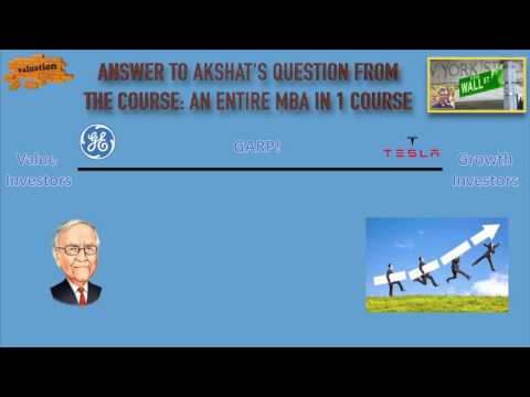 Growth Versus Value Investments: Answer to Akshat's Question from An Entire MBA in 1 Course