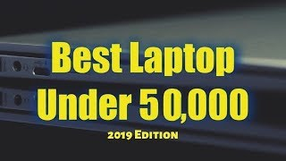 Best laptop under 50000 in India 2019 - Top 5 laptops 2019 - March 2019