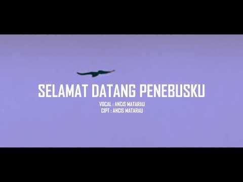 ANCIS MATARAU - SELAMAT DATANG PENEBUSKU  ( OFFICIAL MUSIK VIDEO )