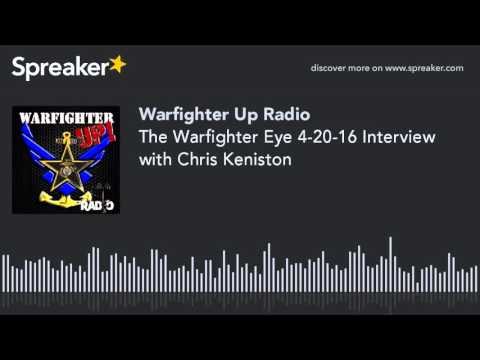 The Warfighter Eye 4-20-16 Interview with Chris Keniston (part 3 of 4)