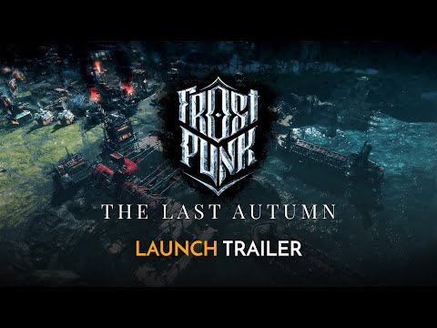 Frostpunk: The Last Autumn | Official Launch Trailer