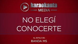 Karaokanta - Banda MS - No elegí conocerte