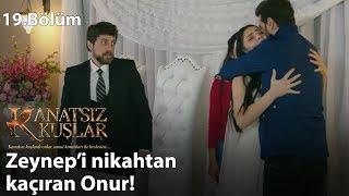 Zeynep'i nikahtan kaçıran Onur! - Kanatsız Kuşlar 19.Bölüm