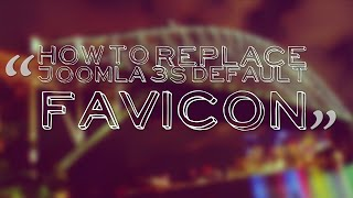 How to Replace the Default Favicon in Joomla 3 Mp3