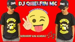 DJ QHELFIN - BERHARAP KAU KEMBALI