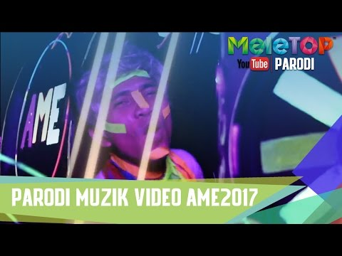 Parodi Muzik Video AME 2017 - MeleTOP Episod 232 [11.4.2017]