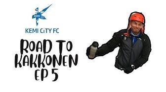 Kemi City FC - Road to KAKKONEN osa 5