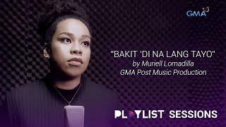 Playlist Sessions: Muriel Lomadilla - Bakit 'Di Na Lang Tayo (One Hugot Away OST)