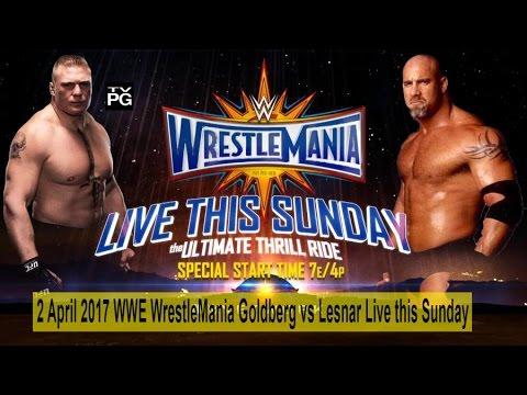 2 April 2017 WWE WrestleMania Goldberg vs...