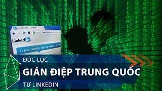 Đức lọc gián điệp Trung Quốc từ LinkedIn | VTC1