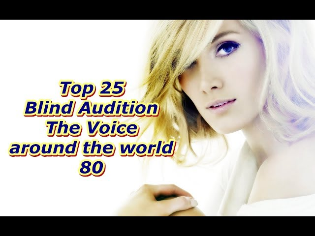 Top 25 Blind Audition (The Voice around the world 80)