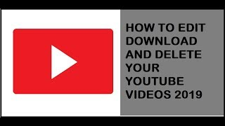 HOW TO EDIT DOWNLOAD AND DELETING YOUR YOUTUBE VIDEOS