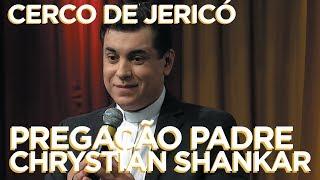 NOITE DE LOUVOR | CERCO DE JERICÓ | PREGAÇÃO PADRE CHRYSTIAN SHANKAR