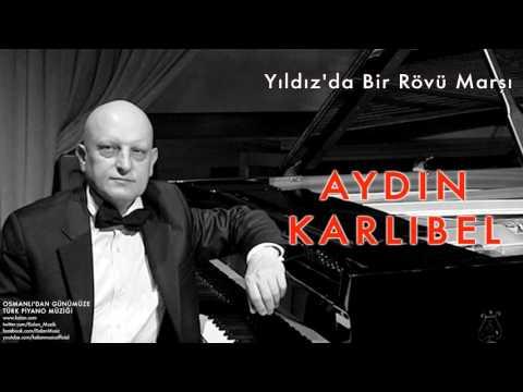 Aydın Karlıbel - Yıldız'da Bir Rövü Marşı [ Osmanlı'dan Günümüze Piyano Müziği © 2013 Kalan Müzik ]