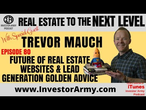 Trevor Mauch - Future Of Real Estate Websites and Lead Generation Golden Advice I EP 80