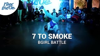7 TO SMOKE - Bgirl Battle at Floor Hustle Vol.1