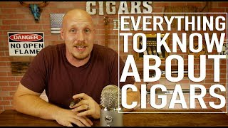 Everything You Need to Know About Cigars!!!