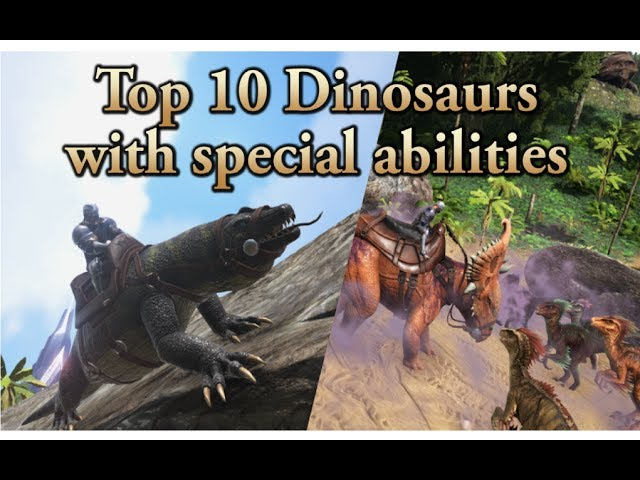 TOP 10 dinosaurs with SPECIAL ABILITIES! || ARK: Survival Evolved || Cantex