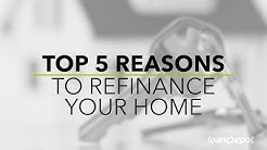 Top 5 Reasons to Refinance Your Home